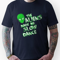 The aliens made me slow dance Unisex T-Shirt