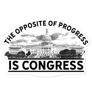 The Opposite of Progress is Congress Sticker