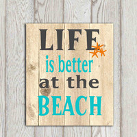 Beach quote print Life is better at the beach Turquoise gray orange beach bathroom wall art Printable Wood plank sea art Beach house decor