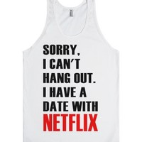 Sorry I Cant Hang Out I Have A Date With Netflix-Unisex White Tank