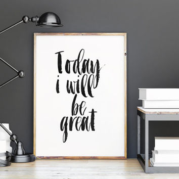 MOTIVATIONAL Quote,Today I Will Be Great,Inspirational Art,Hand Lettering,Typography Poster,Quote Printable,Best Words,Home Decor,Quote Art