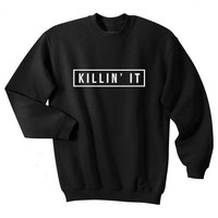 Killin' It Shirt Printed Mens Tee Youth Hipster Swag Top Crewneck Sweatshirt greys anatomy sweatshirt aesthetic tumblr tops