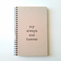 MY ALWAYS and FOREVER, kraft journal, wire bound notebook, diary, jotter, sketchbook, notepad, typography, handmade, lined or blank pages