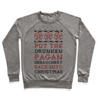 PUT THE DRUNKEN PAGAN DEBAUCHERY BACK INTO CHRISTMAS PULLOVERS