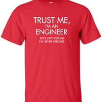 Trust Me I'm An Engineer Let's just assume i'm never wrong School University Work guys T-Shirt Tee Shirt Mens Ladies Womens mad labs ML-316