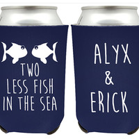Two Less Fish in the Sea Custom Wedding Koozies - Custom Wedding Koozies Wedding Party Favors - Personalized Wedding Coozies