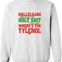Hallelujah Holy Shit Where's the tylenol Funny Christmas Sweater Shirt Hoodie ugly Funny Mens Ladies cool MLG-1106