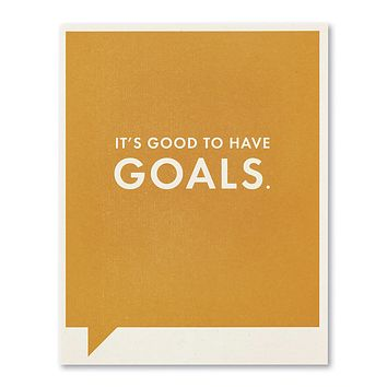 Encouragement Greeting Card - It's Good to have Goals.