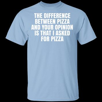 Difference Between Pizza And Your Opinion T-Shirt