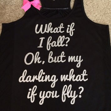 What If I Fall? Oh, But My Darling What if you Fly? - Ruffles with Love - Racerback Tank - Womens Fitness - Workout Clothing - Workout Shirts with Sayings