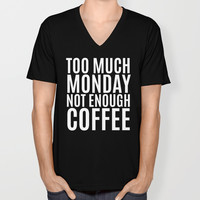 Too Much Monday Not Enough Coffee (Black & White) Unisex V-Neck by CreativeAngel