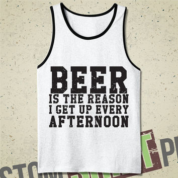 Beer Is The Reason I Get Up Every Afternoon - Tank - Tshirt - Tee - Shirt - Funny - Humor - Beer - Bar - College - Party - Drinking - Booze