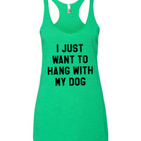 I Just Want To Hang With My Dog(s)  |  Women's Tank Top