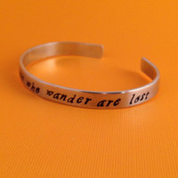 Lord of the Rings Inspired- Not All Those Who Wander Are Lost- Tolkien Quote- Hand Stamped Aluminum Bracelet