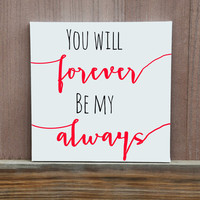 You Will Forever Be My Always Hand Painted Canvas, Multiple Sizes, Colors Customized, Ready To Hang, Home Decor, Wedding Gift, Wedding Idea