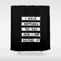 I have nothing to say and... Shower Curtain by Emmanuelle Ly