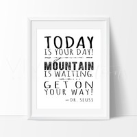 Today Is Your Day! Your Mountain Is Waiting..., Dr. Seuss Quote