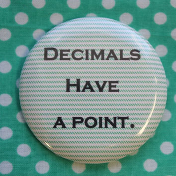 Decimals have a point. - 2.25 inch pinback button badge