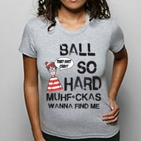 BALL So HARD fine find me funny hip hop song music by NiceTeeTees