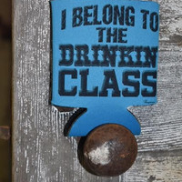 I belong to the drinking class koozie
