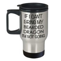 Bearded Dragon Travel Mug Bearded Dragon Gifts - If I Can't Bring My Bearded Dragon I'm Not Going Funny Stainless Steel Insulated Coffee Cup with Lid