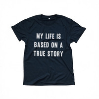 My life is based on true story black t-shirts for women tshirts shirts gifts t-shirt womens tops