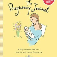 The Pregnancy Journal: A Day-to-Day Guide to a Healthy & Happy Pregnancy 4th