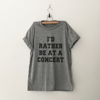 I'd rather be at a concert TShirt womens gifts womens girls tumblr hipster band merch fangirls teens girl gift girlfriends present blogger