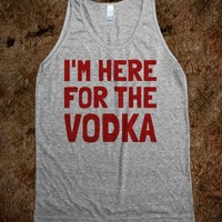 I'm Here for the Vodka
