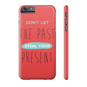 Don't Let The Past Steal Your Present Phone Case