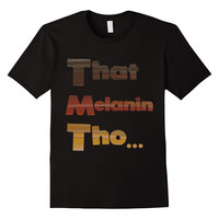 That Melanin Tho™ Shades Of Color T-Shirt - Various Colors - Male/Female/Youth Sizes Available