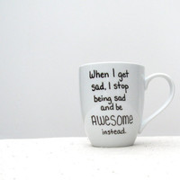 """Coffee Mug - Barney Stinson Mug - """"When I Get Sad I Stop Being Sad and Be AWESOME Instead"""" - How I Met Your Mother Coffee Cup"""