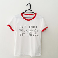 Eat fruit not friends tshirt ringer tee tumblr graphic funny shirt vegetarian gift women daughter sister grunge hipster clothing