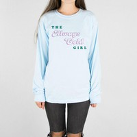 The Always Cold Girl Long Sleeve Tee