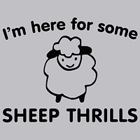 I'm Here For Some Sheep Thrills T-Shirt