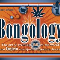 Bongology: n. The Art of Creating 35 of the World's Most Bongtastic Marijuana Ingestion Devices by Chris Stone