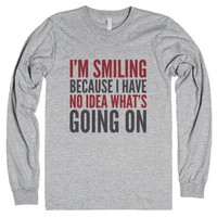 I'm Smiling Because I Have No Idea What's Going On Long Sleeve T-sh...