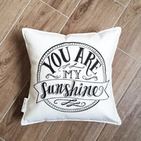 You Are My Sunshine - 100% Natural Cotton Pillow