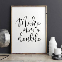 FUNNY BAR DECOR, Make Mine A Double, Bar Cart,Bar Decor,Bar Wall Art,Home Bar Decor,Drink Sign,Alcohol Quote,Celebrate Life,Quote Posters