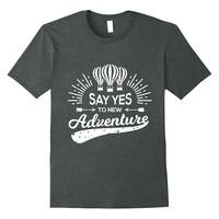Say Yes To New Adventure Vintage Style Shirt Traveler Gifts