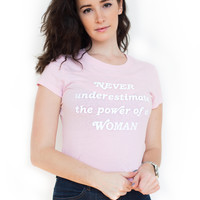 Never Underestimate The Power of A Woman Tee [pink]