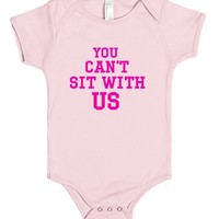 YOU CAN'T SIT WITH US | Baby One-Piece | SKREENED