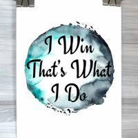 Sports Decor I Win That's What I Do Print Watercolor Motivational Typography Poster Dorm Bedroom Apartment Wall Art Home Decor