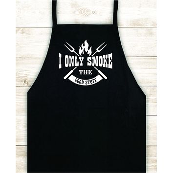 I Only Smoke the Good Stuff V2 Apron Heat Press Vinyl Bbq Barbeque Cook Grill Chef Bake Food Funny Gift Men