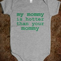 My Mommy Is Hotter Than Your Mommy - Underline Designs