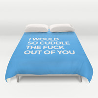 I WOULD SO CUDDLE THE FUCK OUT OF YOU (Blue) Duvet Cover by CreativeAngel