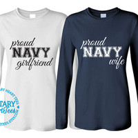 Custom Proud Navy Long Sleeve, Military Shirt for Wife, Fiance, Girlfriend, Mom, Sister