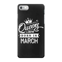 Queens Are Born In March iPhone 7 Case