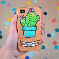 don't be a prick / hand painted cactus on real wood / iPhone 4/4s, 5/5s, 5c, 6, 6 plus case / wooden phone case