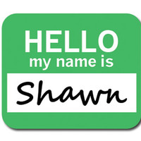 Shawn Hello My Name Is Mouse Pad